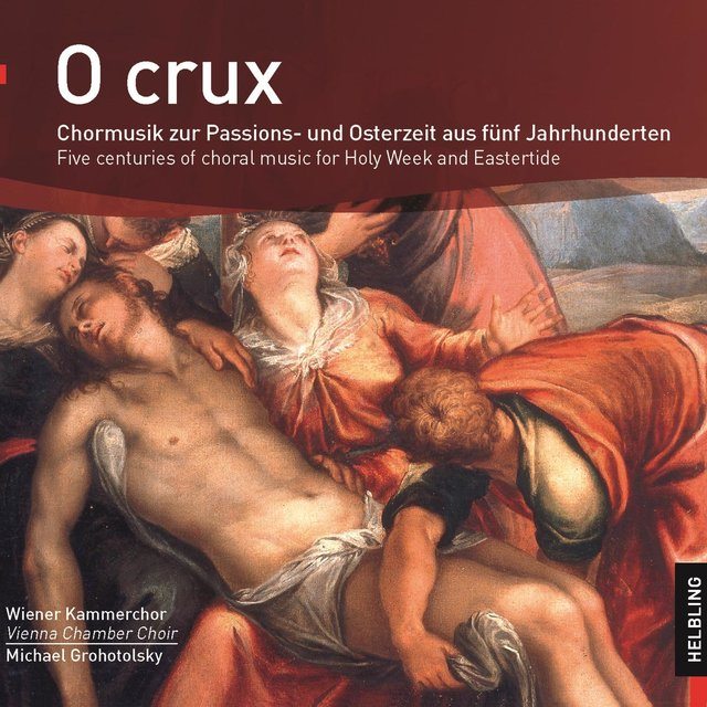 O crux. Chormusik zur Passions- und Osterzeit aus fünf Jahrhunderten. Five centuries of choral music for Holy Week and Eastertide