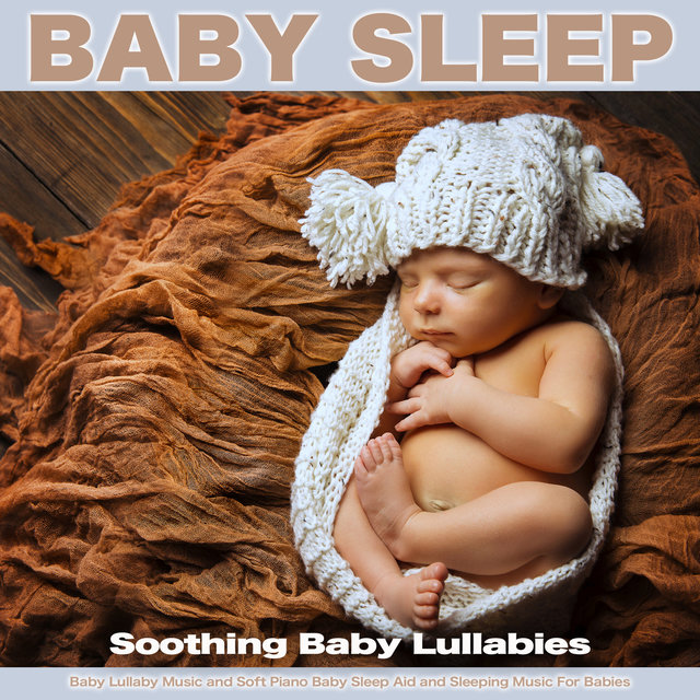 Baby Sleep: Soothing Baby Lullabies, Baby Lullaby Music and Soft Piano Baby Sleep Aid and Sleeping Music For Babies