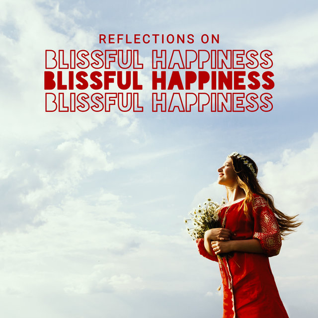 Reflections on Blissful Happiness – Relaxation, Deep Breath, Calm Down, Stress Relief, Zen, Blissful Peace, Deep Healing Music, Less Stress