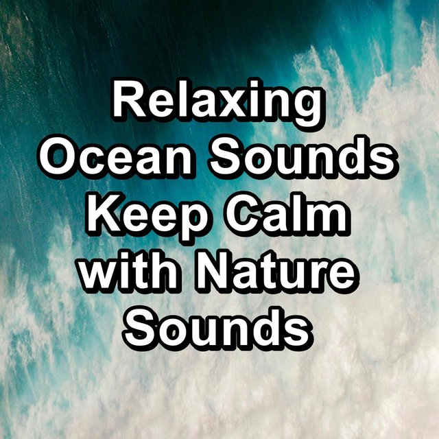 Relaxing Ocean Sounds Keep Calm with Nature Sounds