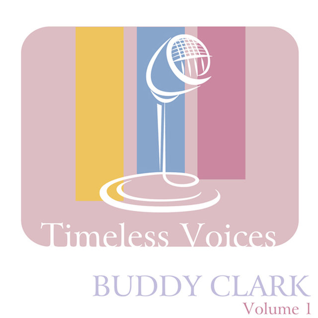 Timeless Voices: Buddy Clark, Vol. 1