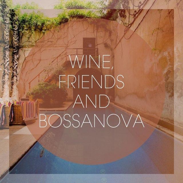 Wine, Friends And Bossanova