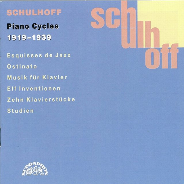 Schulhoff: Piano Cycles 1919 - 1936