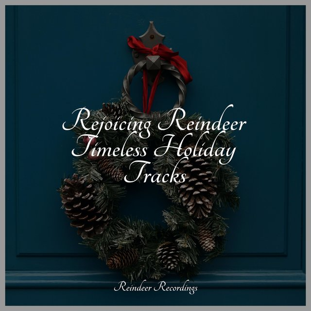 Rejoicing Reindeer Timeless Holiday Tracks