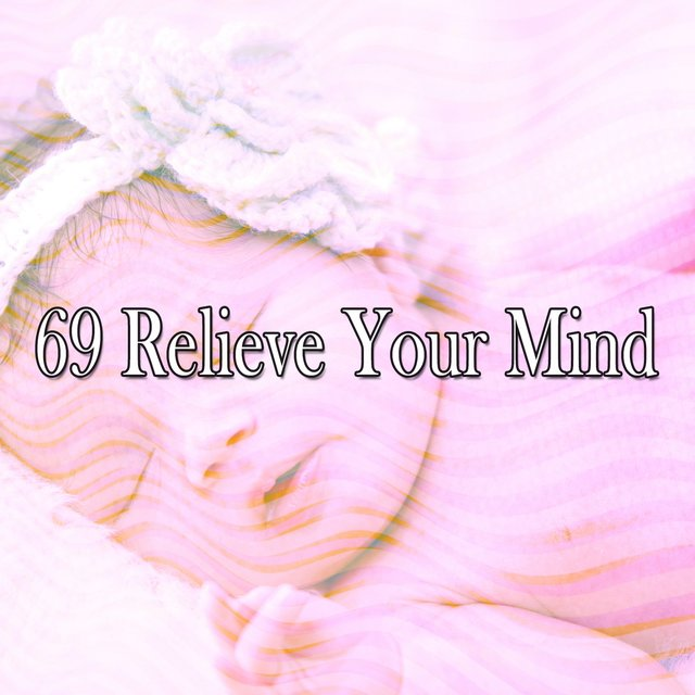 69 Relieve Your Mind