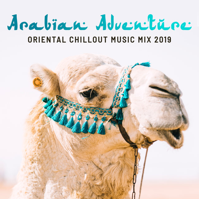 Arabian Adventure Oriental Chillout Music Mix 2019
