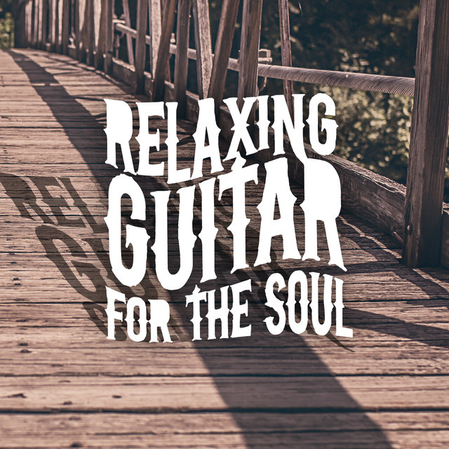 Relaxing Guitar for the Soul