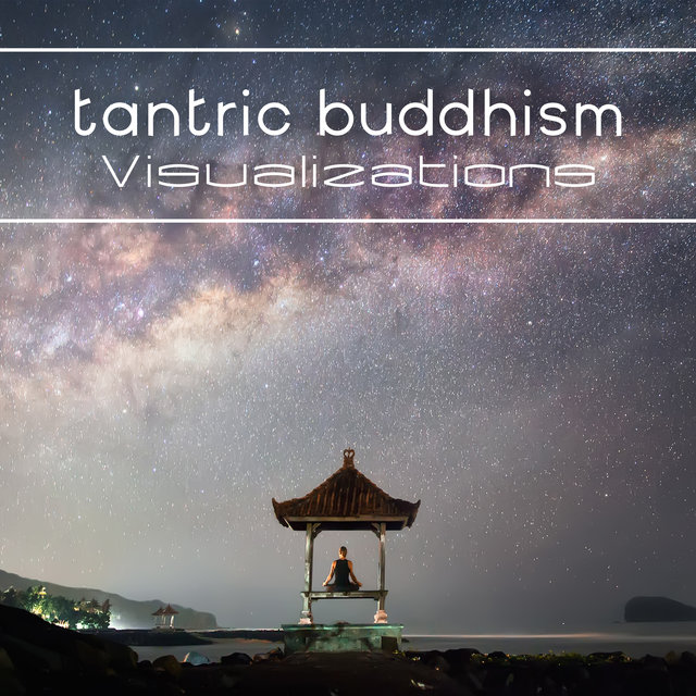 Tantric Buddhism: Visualizations (Music for Vajrayana Meditation Technique of Tibetan Buddhism)