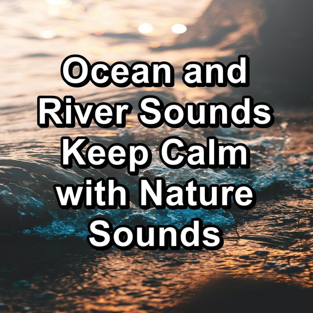Ocean and River Sounds Keep Calm with Nature Sounds