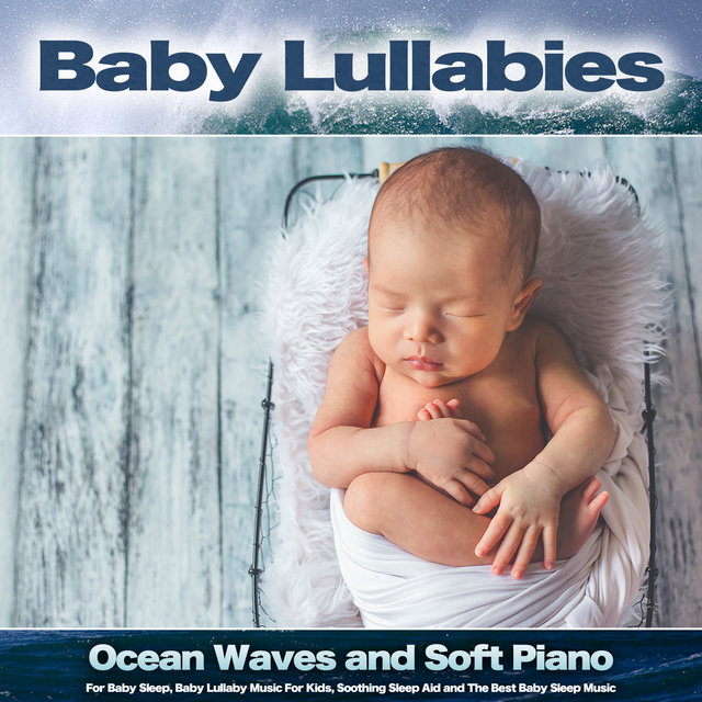 Baby Lullabies: Ocean Waves and Soft Piano Music For Baby Sleep, Baby Lullaby Music For Kids, Soothing Sleep Aid and The Best Baby Sleep Music