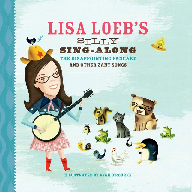 Lisa Loeb's Silly Sing-Along: The Disappointing Pancake, and Other Zany Songs