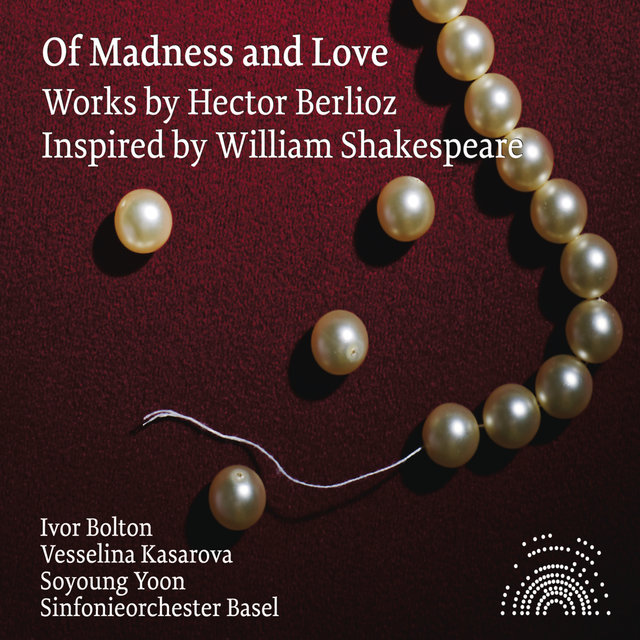 Of Madness and Love - Orchestral Works by Berlioz Inspired by Shakespeare