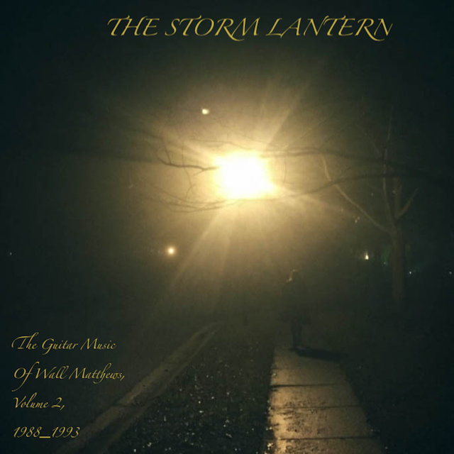 The Storm Lantern : The Guitar Music of Wall Matthews (1988 -1990), Vol. 2
