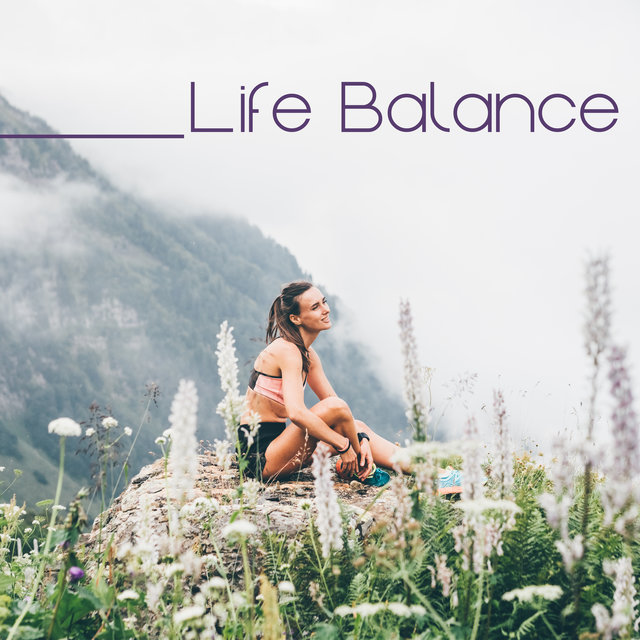 Life Balance - Deeply Relaxing New Age Music Collection That Will Help You Regain Peace and Calm Your Nerves, Deep Breathing, Serenity and Balance, Chakra Flow, Think Positive