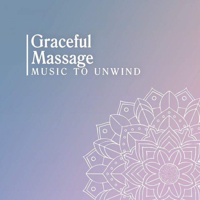 Graceful Massage Music to Unwind