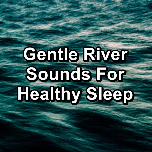 Gentle River Sounds For Healthy Sleep