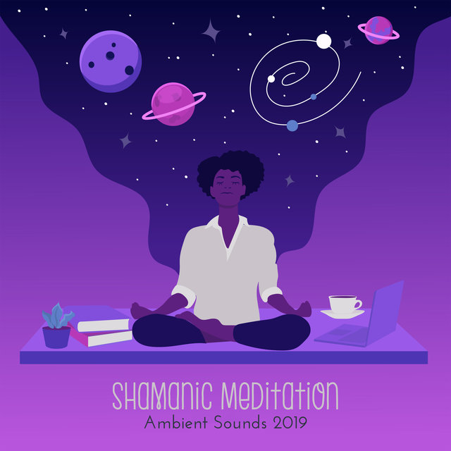 Shamanic Meditation Ambient Sounds 2019