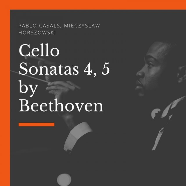 Cello Sonatas 4, 5 by Beethoven