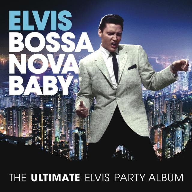 Bossa Nova Baby: The Ultimate Elvis Presley Party Album