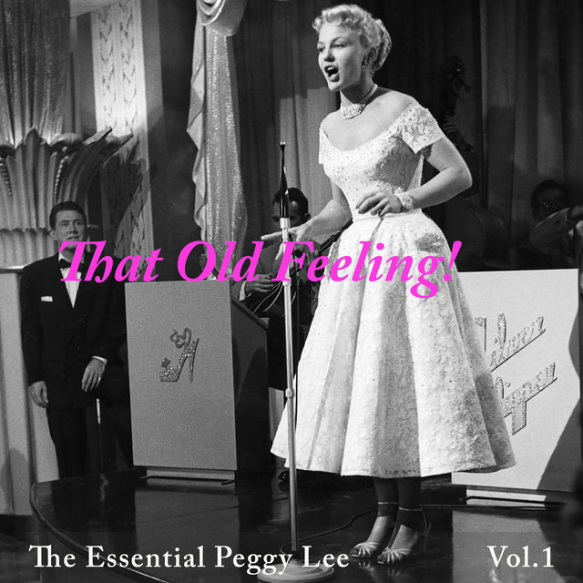 That Old Feeling! The Essential Peggy Lee, Vol.1
