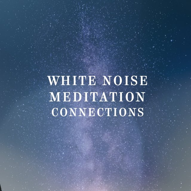 White Noise Meditation Connections