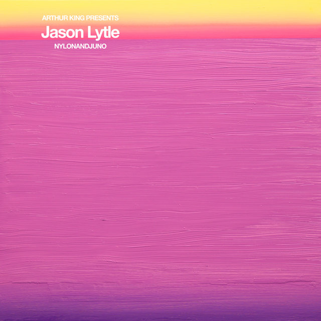 Arthur King Presents Jason Lytle: NYLONANDJUNO