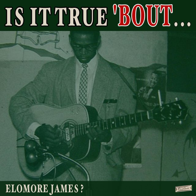 Is it True 'Bout That Elmore James?