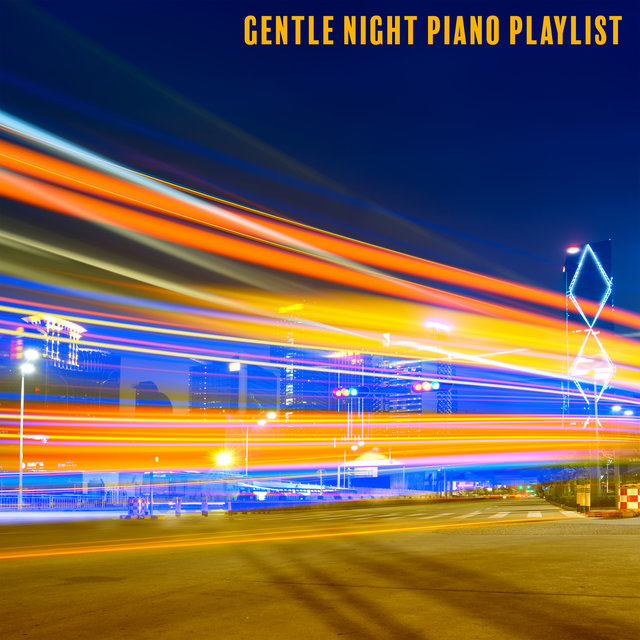 Gentle Night Piano Playlist - 15 Soothing Jazz Melodies for Bedtime, Easy Sleep, Have a Nice Dream, Relax Time, Stress Free
