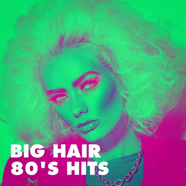 Big Hair 80's Hits