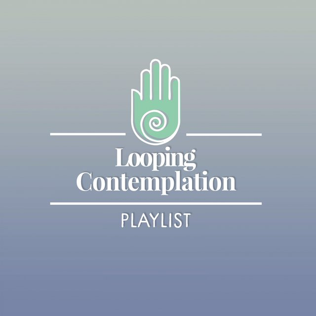 Looping Contemplation Playlist