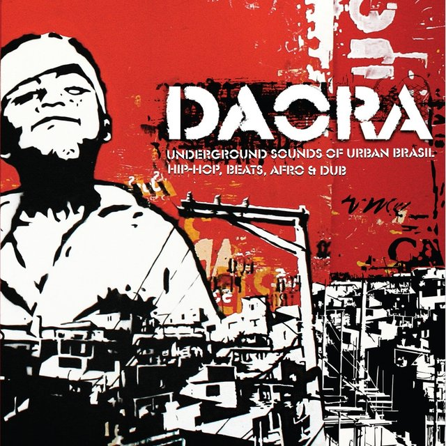Daora: Underground Sounds of Urban Brasil- Hip-Hop, Beats, Afro & Dub