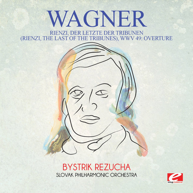Wagner: Rienzi, Der Letzte Der Tribunen (Rienzi, The Last of the Tribunes), WWV 49: Overture [Digitally Remastered]