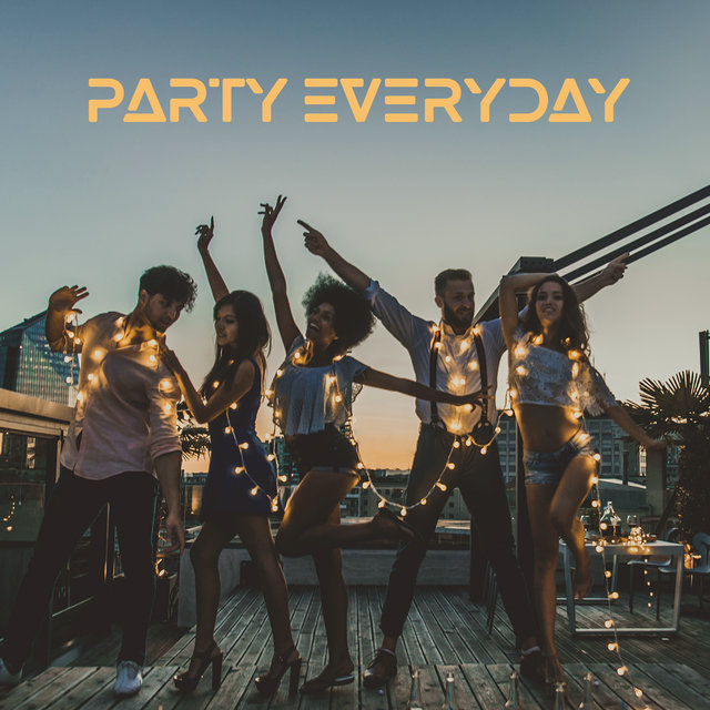Party Everyday: Sexy Chillout Dance, Disco Songs, Club Rhythms, Drinking All Night Long, EDM 2020