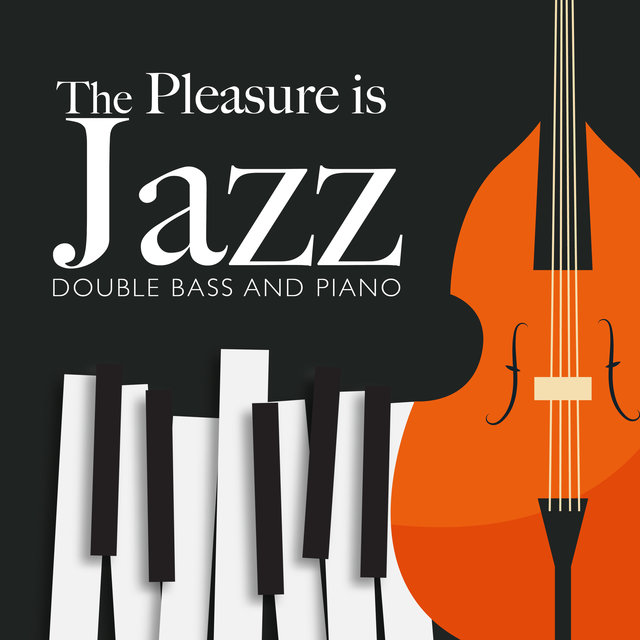 The Pleasure is Jazz: Double Bass and Piano