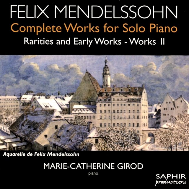 Mendelssohn: Complete Works for Solo Piano, Rarities & Early Works, Vol. 2