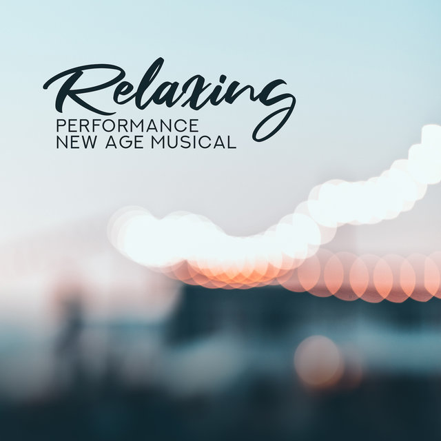 Relaxing New Age Musical Performance: New 2019 Music Composed for Full Relaxation, Rest & Calm Down, Stress Relief, Be Calm & Happy