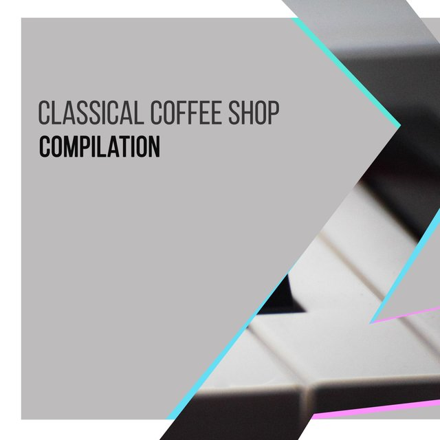 Classical Coffee Shop Piano Compilation