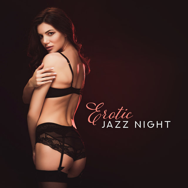 Erotic Jazz Night: Chillout & Jazz Music, Sensual Moments, Beautiful Vibes