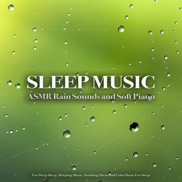 Sleep Music: ASMR Rain Sounds and Soft Piano For Deep Sleep, Sleeping Music, Soothing Music and Calm Music For Sleep