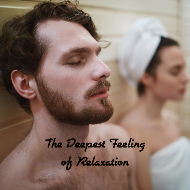 The Deepest Feeling of Relaxation – Natural and Instrumental New Age Music for Rest After a Hard Day