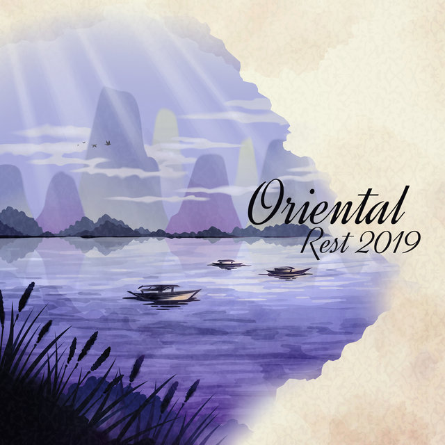 Oriental Rest 2019 – Compilation of Deep Relaxation Music, Sleep, Full Calm Down, Stress Relief, Asian, Ambient & Nature Sounds