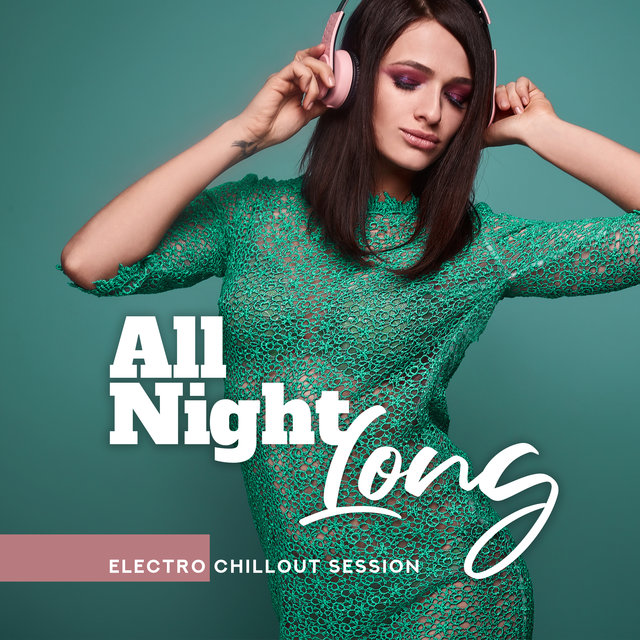 All Night Long Electro Chillout Session