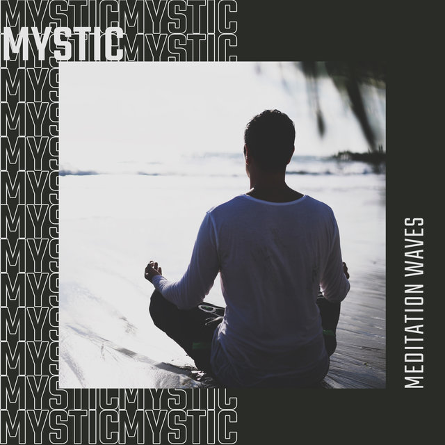 Mystic Meditation Waves: 2020 Deep Ambient Music Composed for Full Meditation Experience, Yoga Sessions and Contemplation