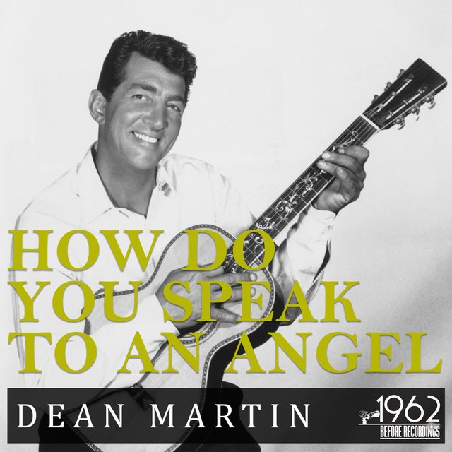 How Do You Speak to an Angel (The Greatest Hits Songs Dean Martin)