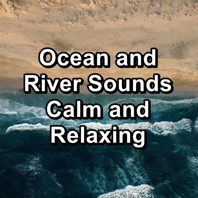 Ocean and River Sounds Calm and Relaxing