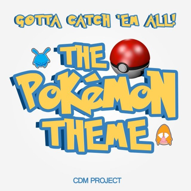 Gotta Catch 'Em All! The Pokémon Theme performed by CDM Project