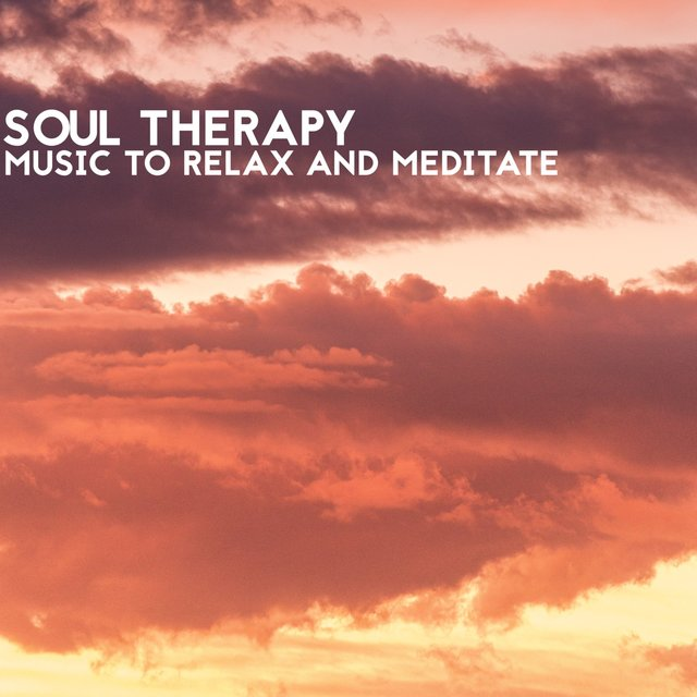 Soul Therapy (Music to Relax and Meditate)