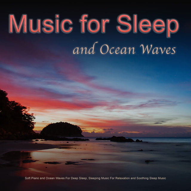 Music For Sleep: Soft Piano and Ocean Waves For Deep Sleep, Sleeping Music For Relaxation and Soothing Sleep Music