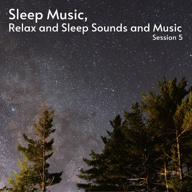 Sleep Music, Relax and Sleep Sounds and Music Session 5
