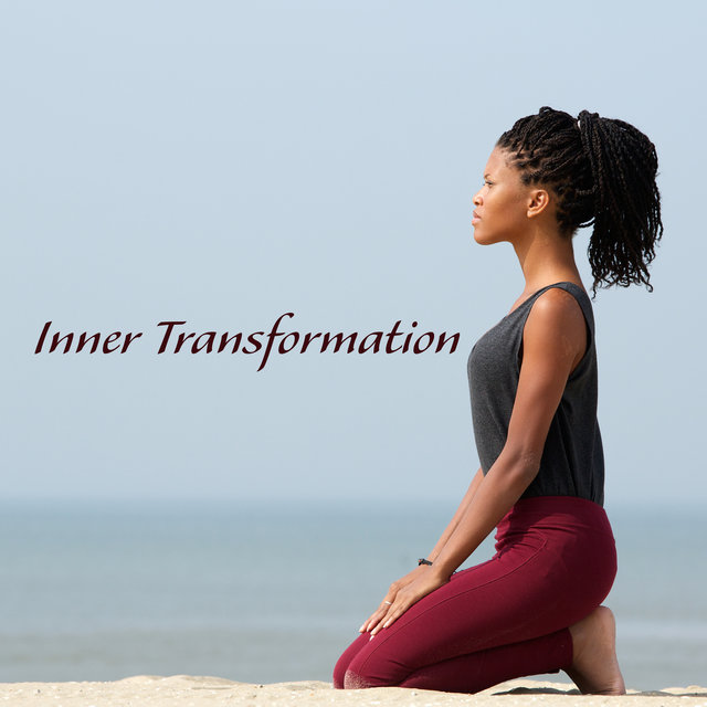 Inner Transformation - Take Advantage of Self-Care Practices and Take Care of Yourself by Meditating, Practicing Yoga and Relaxing